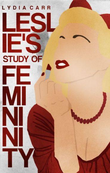 Leslie's Study of Femininity justlyd