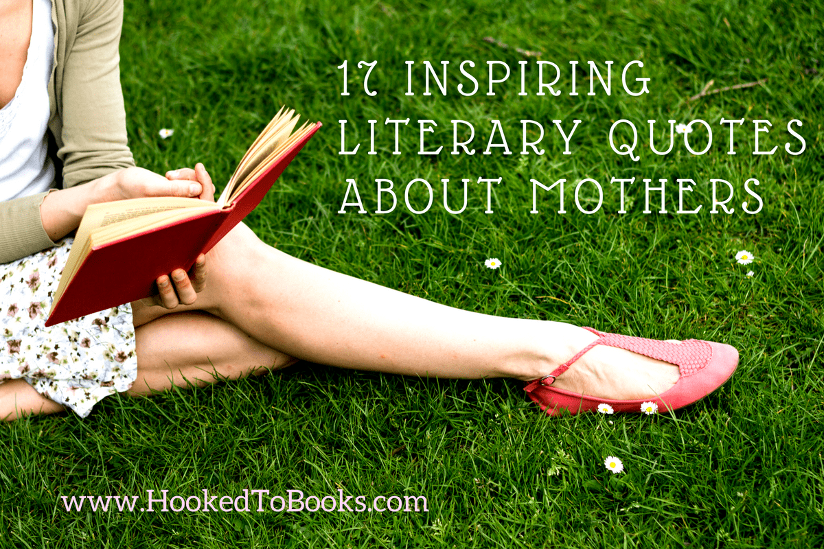 16 Literary Quotes That Will Make You Want To Hug Your Mother