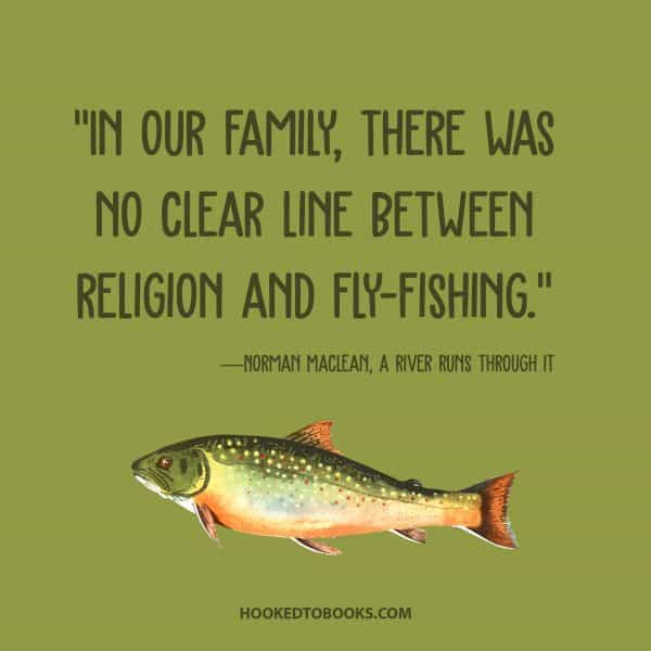 """In our family, there was no clear line between religion and fly-fishing."" By Norman Maclean"