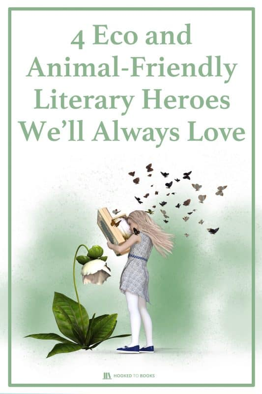 4 Eco and Animal-Friendly Literary Heroes We'll Always Love