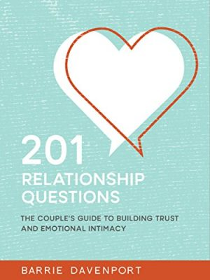 201 Relationship Questions: The Couple's Guide to Building Trust and Emotional Intimacy by Barrie Devenport
