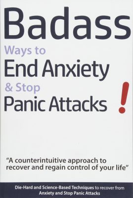 Badass Ways to End Anxiety & Stop Panic Attacks! – A counterintuitive approach to recover and regain control of your life by Geert Verschaeve
