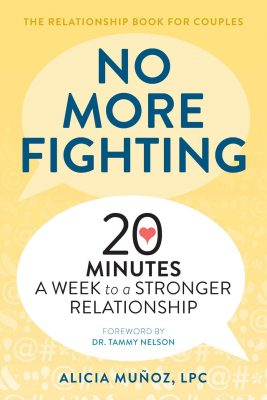 No More Fighting: The Relationship Book for Couples: 20 Minutes a Week to a Stronger Relationship by Alicia Muñoz, LPC