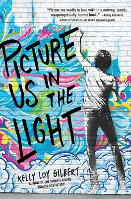 Picture Us In The Light by Kelly Loy Gilbert