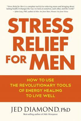 Stress Relief for Men: How to Use the Revolutionary Tools of Energy Healing to Live Well by Jed Diamond, Ph.D.