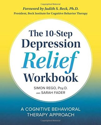 The 10-Step Depression Relief Workbook: A Cognitive Behavioral Therapy Approach by Simon Rego, PsyD