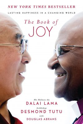 The Book of Joy: Lasting Happiness in a Changing World by Dalai Lama & Desmond Tutu
