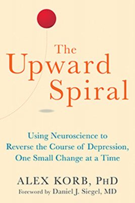 The Upward Spiral: Using Neuroscience to Reverse the Course of Depression, One Small Change At a Time by Alex Korb, Ph.D.