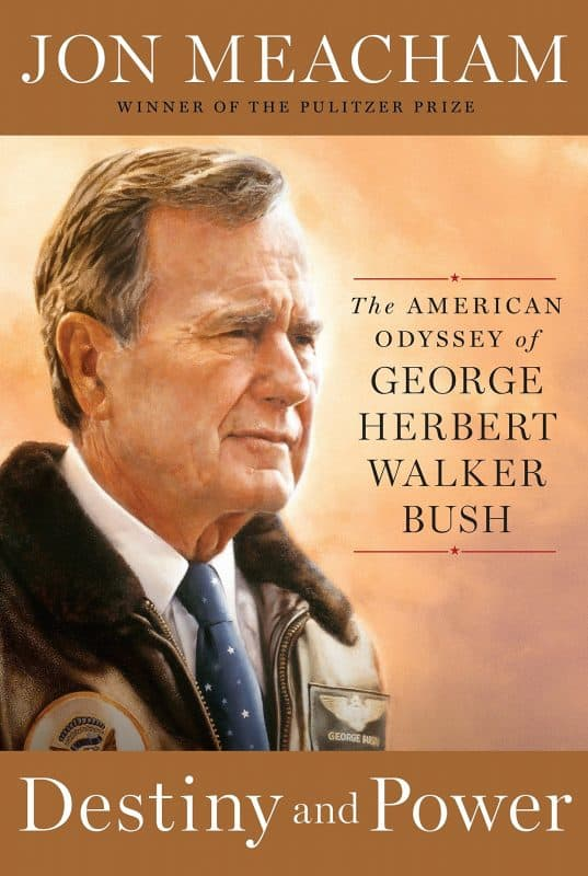 Destiny and Power: The American Odyssey of George Herbert Walker Bush by Jon Meacham