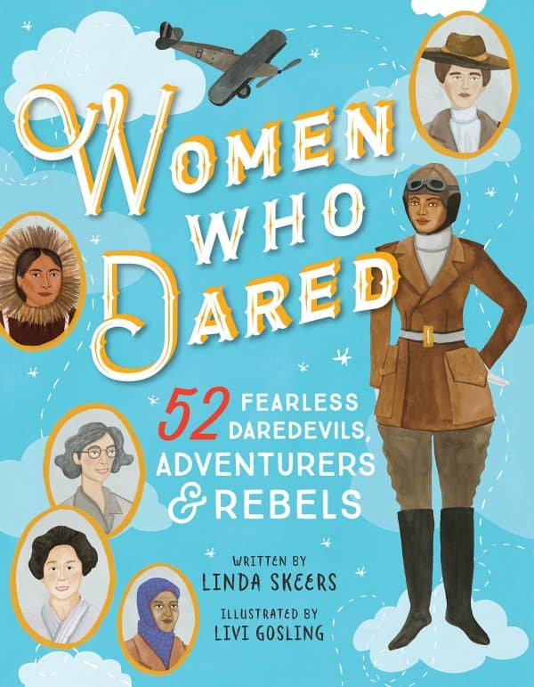 Women Who Dared: 52 Stories of Fearless Daredevils, Adventurers, and Rebels by Linda Skeers