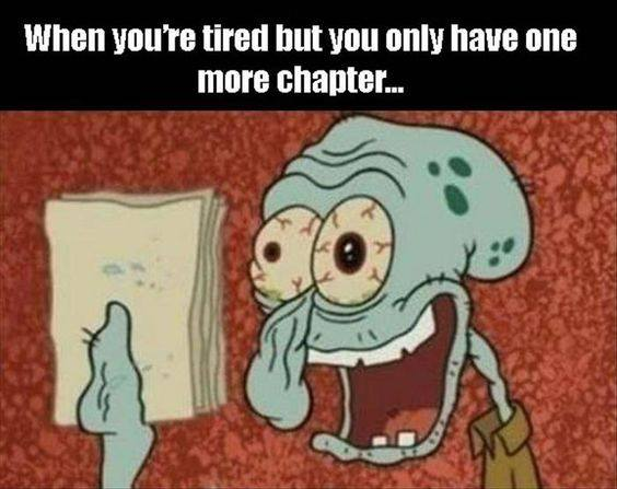 When you are tired but you only have one more chapter