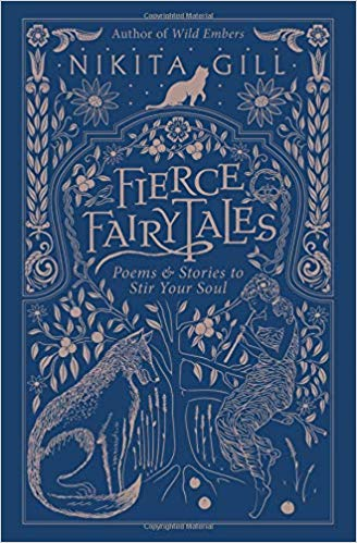 Fierce Fairytales: Poems To Stir Your Soul by Nikita Gill