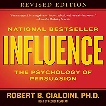 Influence - They Psychology of Persuasion by Robert Cialdini
